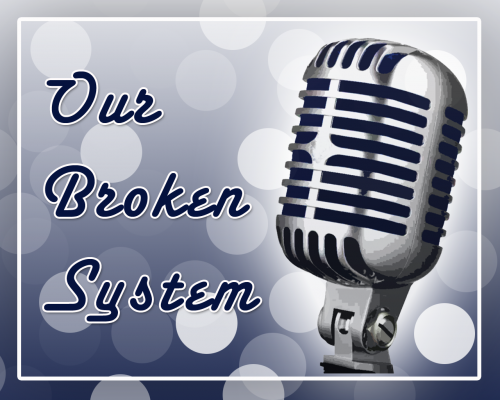 Podcast - Our Broken System