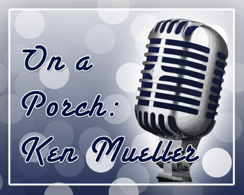 On a Porch With Ken Mueller Episode Logo